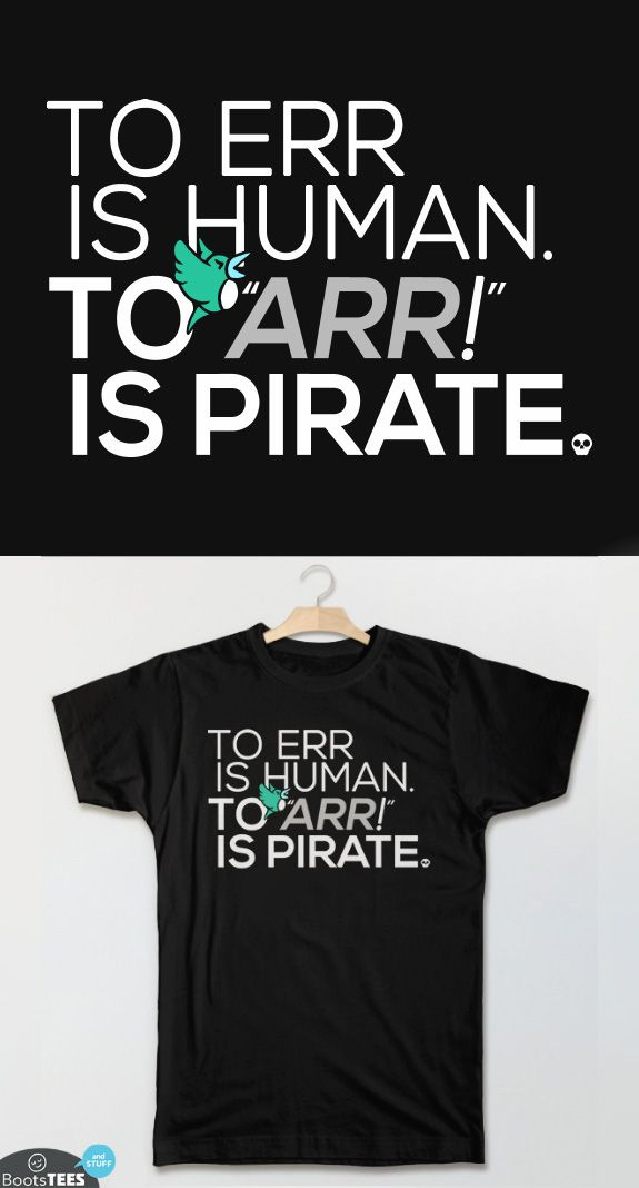 To Err is Human To ARR is Pirate T-Shirt  with Funny Quote: Funny Saying Shirt for Men Women Kids