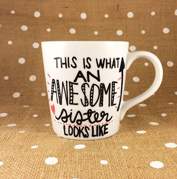 This listing is for one white, high-quality, sturdy porcelain coffee mug with the words This is what an AWESOME sister looks like with red hearts.