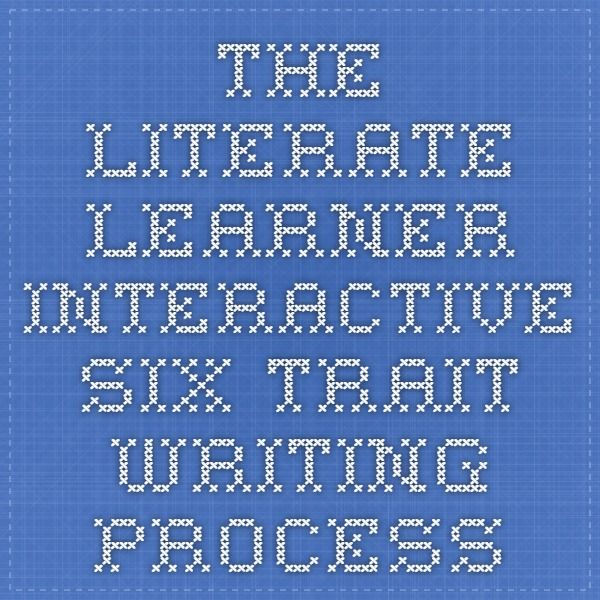 The Literate Learner - InterActive Six Trait Writing Process