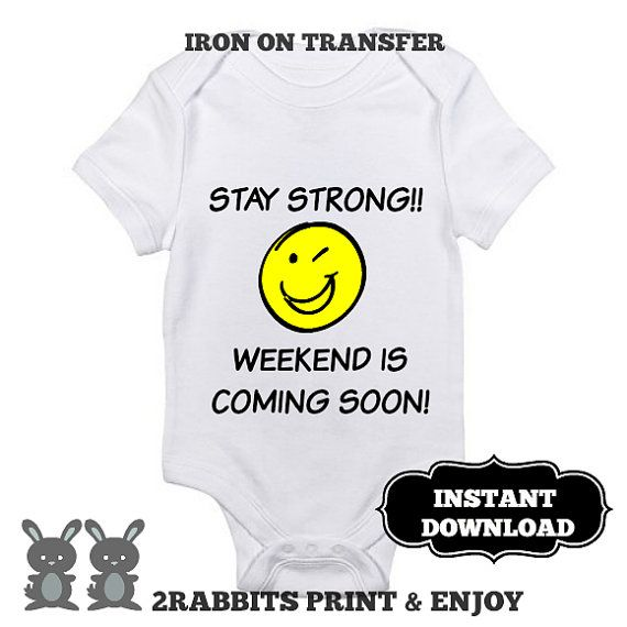 """Iron On Transfer Bodysuit Funny Baby Sayings """"STAY STRONG!! WEEKEND IS COMING SOON!"""" by 2RabbitsPrintEnjoy #gagbabygift #inexpensivebabygift #diybabygift #ironontransferpaper #babyshowergift #funnybabysaying"""