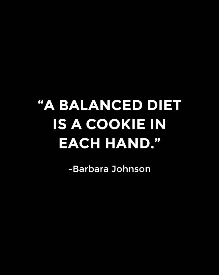 """A balanced diet is a cookie in each hand."""