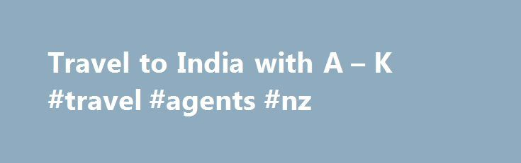 Travel to India with A – K #travel #agents #nz http://travels.remmont.com/travel-to-india-with-a-k-travel-agents-nz/  #india travel # Travel to India the Himalayas Immerse Yourself in an Ancient Land India is larger than life: a population that exceeds a billion, 23 official languages and more than a million square miles of land. But one common... Read moreThe post Travel to India with A – K #travel #agents #nz appeared first on Travels.