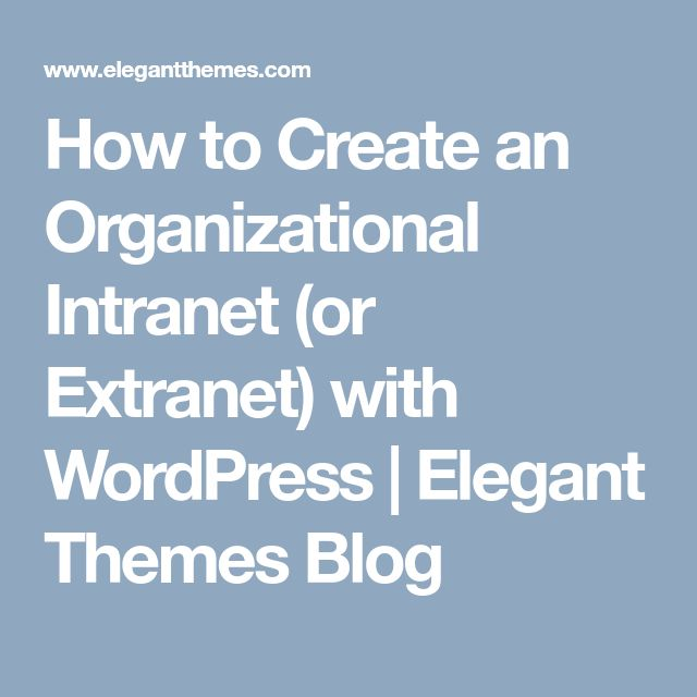 How to Create an Organizational Intranet (or Extranet) with WordPress | Elegant Themes Blog