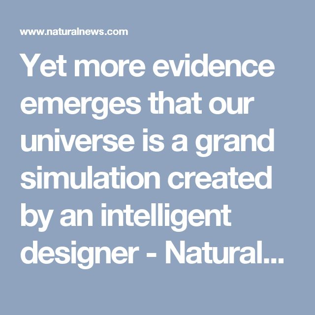 Yet more evidence emerges that our universe is a grand simulation created by an intelligent designer - NaturalNews.com