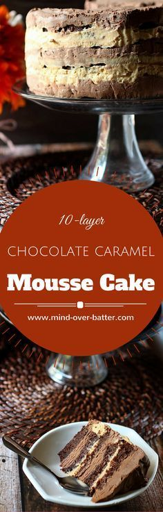 10 layers of moist chocolate cake with alternating layers of rich, creamy chocolate and caramel mousses. Can you say, birthday cake?! www.mind-over-batter.com