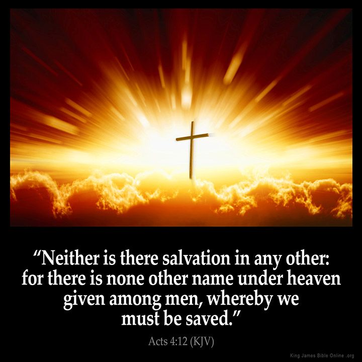 Acts 4:12  Neither is there salvation in any other: for there is none other name under heaven given among men whereby we must be saved.  Acts 4:12 (KJV)  from King James Version Bible (KJV Bible) http://ift.tt/1OHm6SV  Filed under: Bible Verse Pic Tagged: Acts 4:12 Bible Bible Verse Bible Verse Image Bible Verse Pic Bible Verse Picture Daily Bible Verse Image King James Bible King James Version KJV KJV Bible KJV Bible Verse Pic Picture Verse         #KingJamesVersion #KingJamesBible…