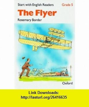 Start with English Readers Flyer Grade 5 (Start with English Readers Grade 5) (9780194337939) Rosemary Border, D.H. Howe , ISBN-10: 0194337936  , ISBN-13: 978-0194337939 ,  , tutorials , pdf , ebook , torrent , downloads , rapidshare , filesonic , hotfile , megaupload , fileserve