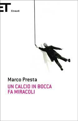 Marco Presta, Un calcio in bocca fa miracoli, Super ET - DISPONIBILE ANCHE IN EBOOK