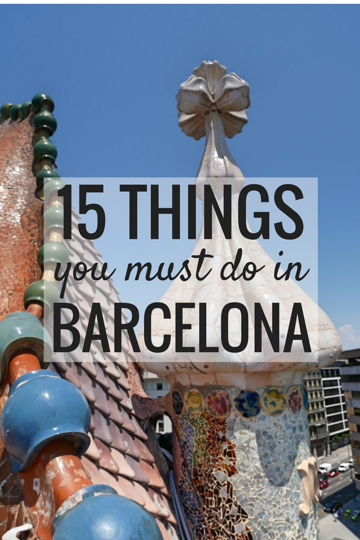 15 Things You Must Do In Barcelona Spain Travel