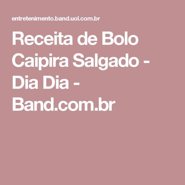 Receita de Bolo Caipira Salgado - Dia Dia - Band.com.br