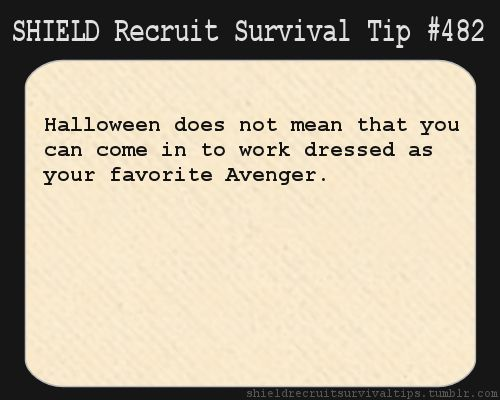 S.H.I.E.L.D. Recruit Survival Tip #482: Halloween does not mean that you can come in to work dressed as your favorite Avenger. [Submitted anonymously]