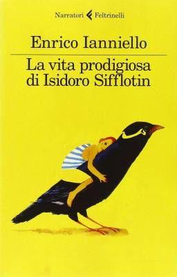"""""""La vita prodigiosa di Isidoro Sifflotin"""" di Enrico Ianniello @feltrinellied"""