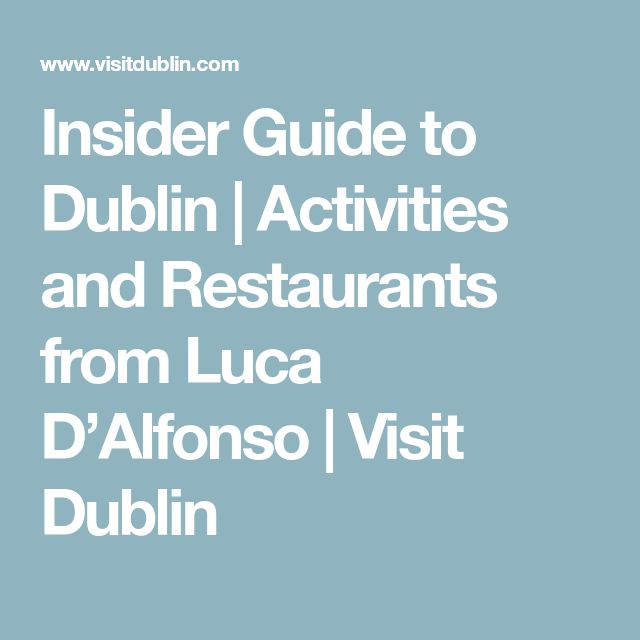 Insider Guide to Dublin | Activities and Restaurants from Luca D'Alfonso | Visit Dublin