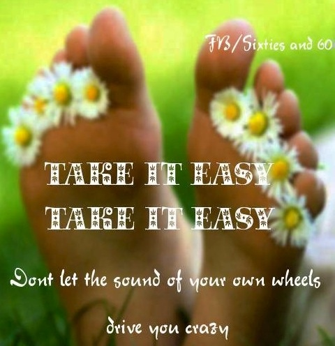 "Take it easy lyric quote via ""Sixties and 60"" at www.Facebook.com/pages/-Sixties-and-60/276454592397627"