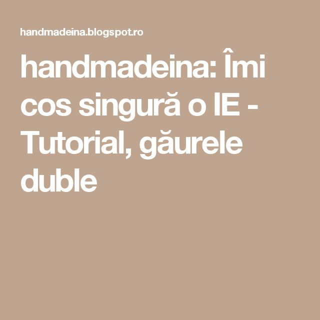 handmadeina: Îmi cos singură o IE - Tutorial, găurele duble