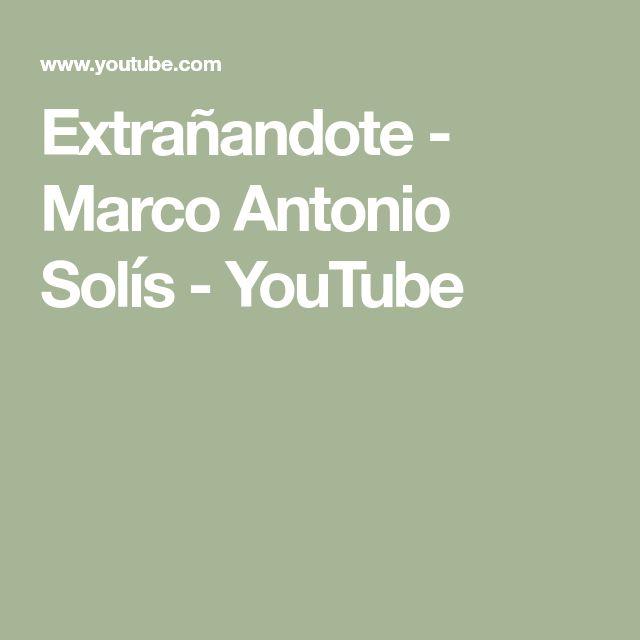 Extrañandote - Marco Antonio Solís - YouTube