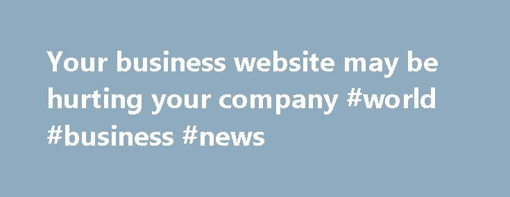 Your business website may be hurting your company #world #business #news http://busines.remmont.com/your-business-website-may-be-hurting-your-company-world-business-news/  #business website # The Best Webite Design Company in Nigeria With today's mad rush by every company to get a business website, it is wise to advise companies about the fact that creating a website for your business may be essentially damaging your company's reputation. Why? How? You may ask Did you know that if […]
