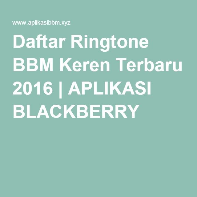 Daftar Ringtone BBM Keren Terbaru 2016 | APLIKASI BLACKBERRY