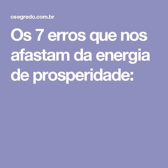 Os 7 erros que nos afastam da energia de prosperidade:
