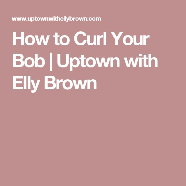 How to Curl Your Bob | Uptown with Elly Brown