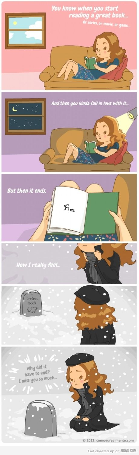This is exactly how I feel at the end of a book or game.