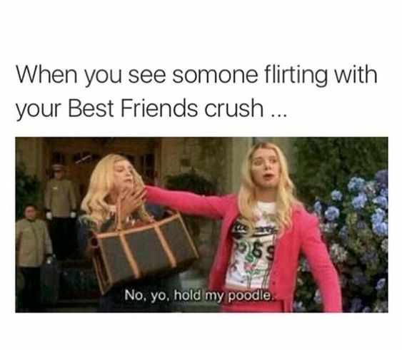 When You See Someone Flirting With Your Best Friends Crush Share With Your Friends Quotes Memes Funn Friends Funny Really Funny Memes Stupid Funny Memes