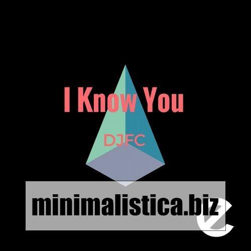 DJ FC  I Know You - http://minimalistica.biz/dj-fc-i-know-you/