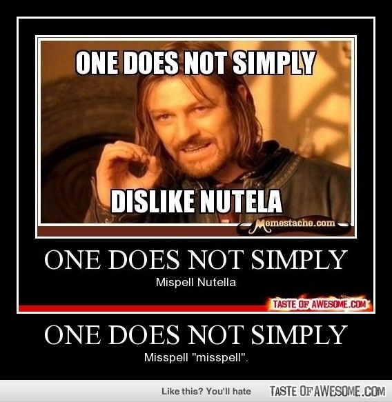 Funny - One does not simply make spelling errors with Nutella!