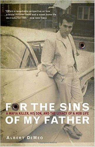 For the Sins of My Father: A Mafia Killer, His Son, and the Legacy of a Mob Life: Albert DeMeo: 9780767906890: Amazon.com: Books