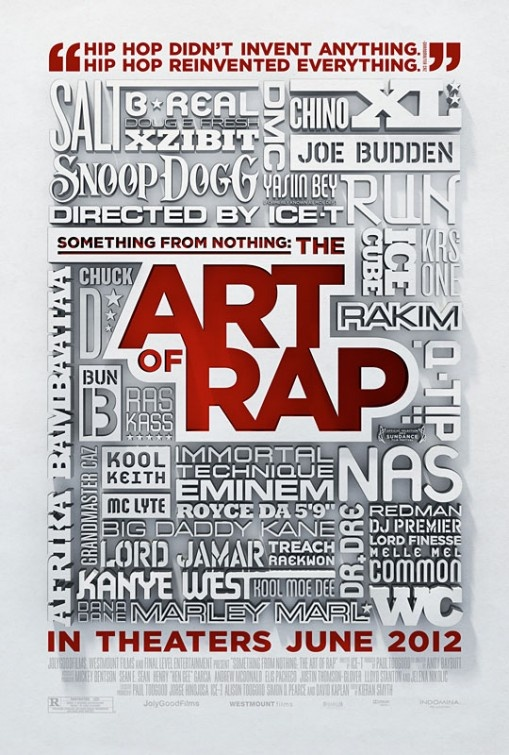 Something from Nothing: The Art of Rap - Ice-T takes us on an intimate journey into the heart and soul of hip-hop with the legends of rap music. This performance documentary goes beyond the stardom and the bling to explore what goes on inside the minds, and erupts from the lips, of the grandmasters of rap.