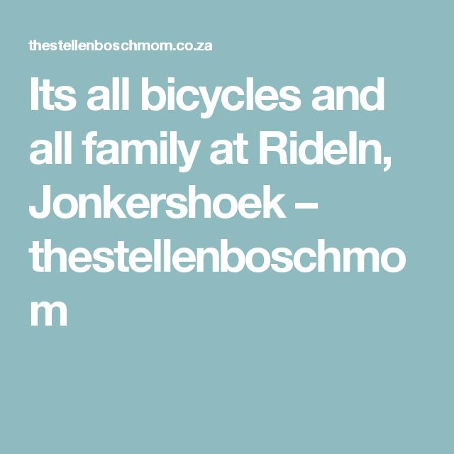 Its all bicycles and all family at RideIn, Jonkershoek – thestellenboschmom