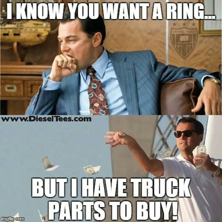 """DieselTees- """"I KNOW YOU WANT A RING.... BUT I HAVE TRUCK PARTS TO BUY!"""" meme 