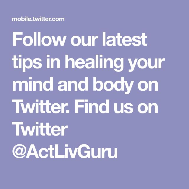 Follow our latest tips in healing your mind and body on Twitter. Find us on Twitter @ActLivGuru