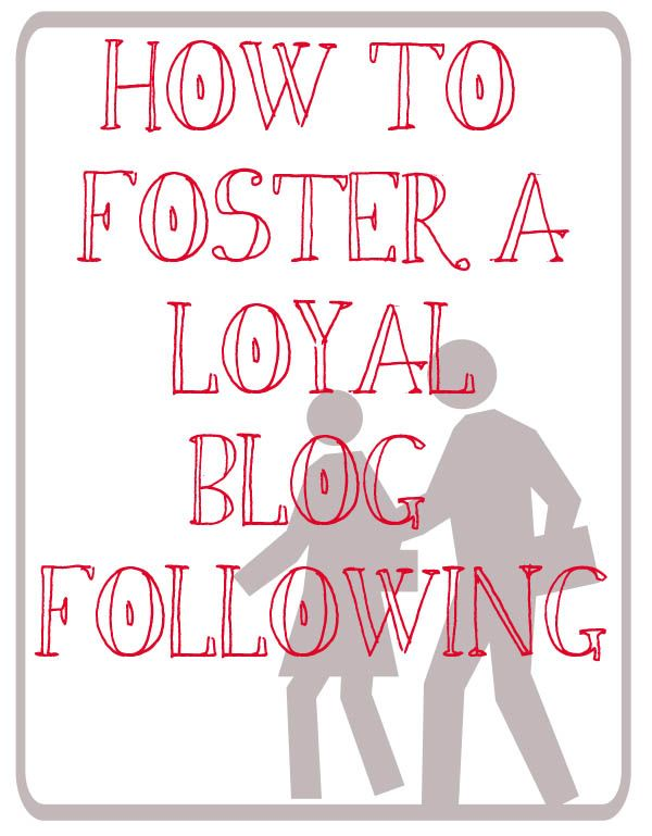 how to foster a loyal blog following