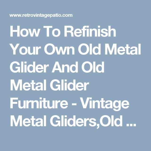 How To Refinish Your Own Old Metal Glider And Old Metal Glider Furniture - Vintage Metal Gliders,Old Fashioned Metal Chairs And Retro Metal Tables! Vintage Furniture Company
