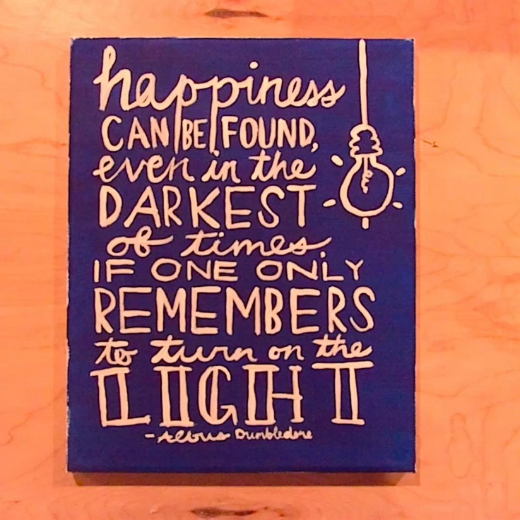 Happiness Can Be Found In The Darkest Of Times Quote