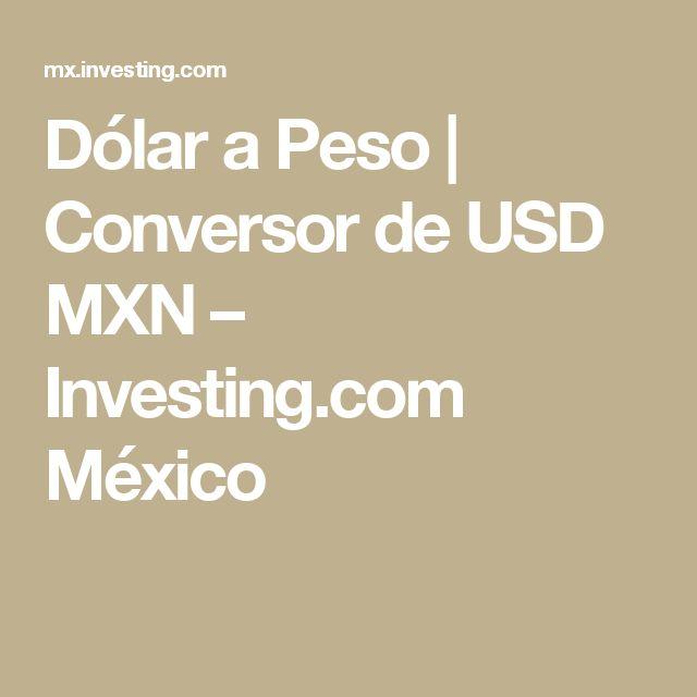 Dólar a Peso | Conversor de USD MXN – Investing.com México