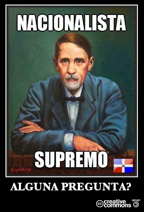 NACIONALISTA SUPREMO  Alguna Pregunta? -Juan Pablo Duarte y Diez