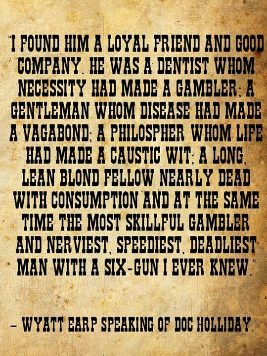 Wyatt Earp speaking about Doc Holliday