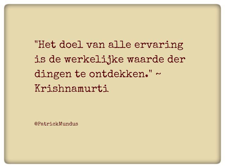 """""""Het doel van alle ervaring is de werkelijke waarde der dingen te ontdekken."""" ~ #Krishnamurti"""