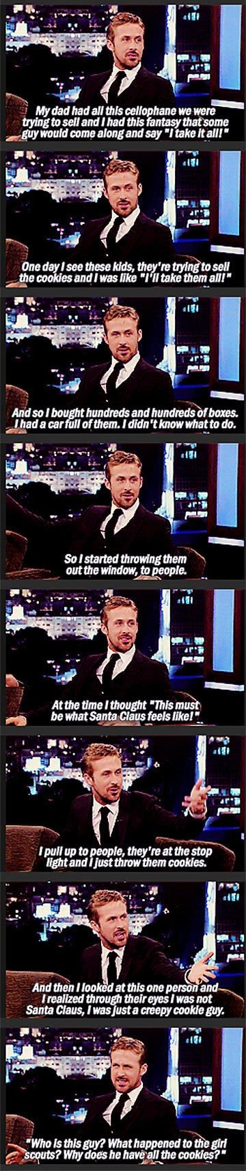 Ryan Gosling, the creepy cookie guy :) hahaha I LOVE him <3
