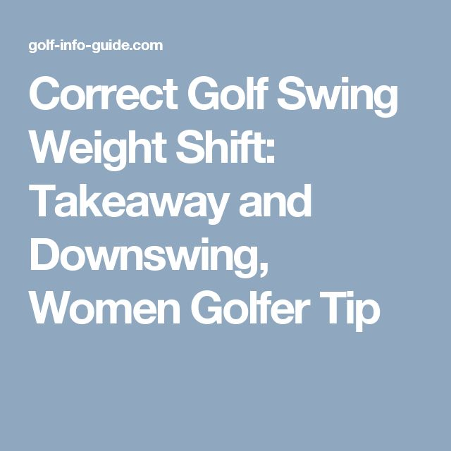 Correct Golf Swing Weight Shift: Takeaway and Downswing, Women Golfer Tip