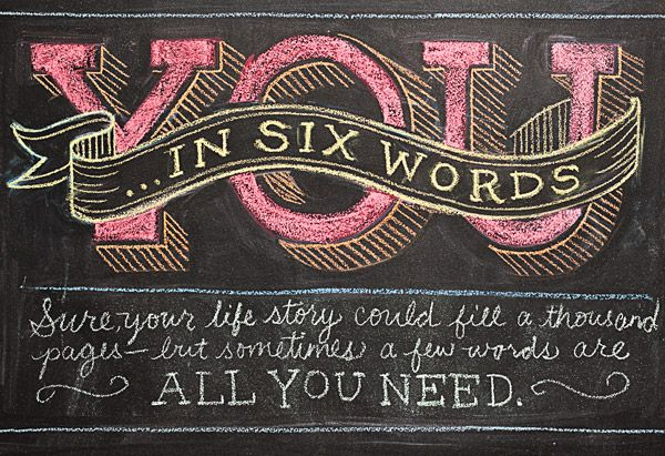 "This links to an article about six word memoirs from ""O, The Oprah Magazine."" I'd love to know yours! What six words would you use to tell your story?"