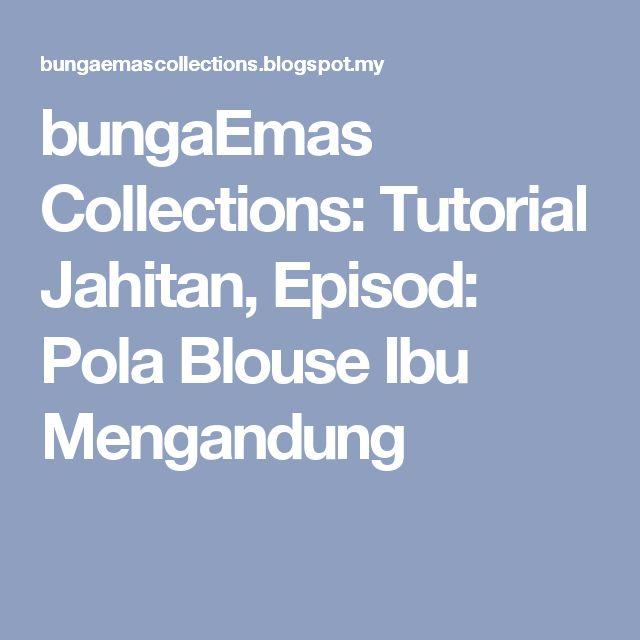 bungaEmas Collections: Tutorial Jahitan, Episod: Pola Blouse Ibu Mengandung