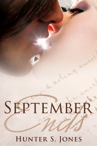 """""""The stuff legends are made of"""" SEPTEMBER ENDS by Hunter S. Jones 99c until 9-1-14 #Romance http://amzn.to/1nCPNEj"""