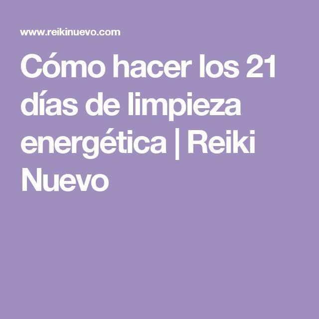 Cómo hacer los 21 días de limpieza energética | Reiki Nuevo