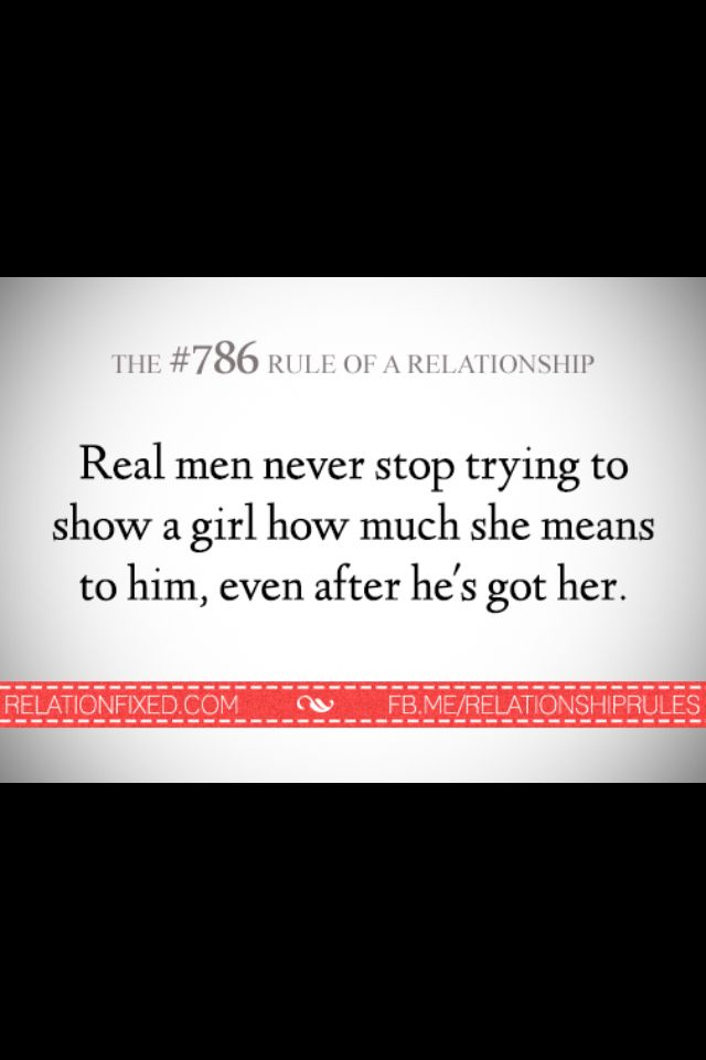 Real men never stop trying to show a girl how much she means to him, even after he's got her.