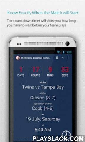 Minnesota Baseball Schedule  Android App - playslack.com , Do you watch every game which Minnesota Twins play? This app reminds you when they play!This is the best app for all the latest-breaking news, transfer rumours, fixtures, results, live scores, and more straight to your phone. A must have for all Minnesota Twins Baseball fans!Features:• This app rings an alarm, 30 minutes before the game starts• It shows the game time in your local timezone• Game countdown timer• Live game updates•…