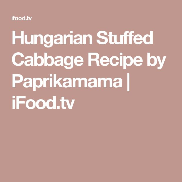 Hungarian Stuffed Cabbage Recipe by Paprikamama | iFood.tv