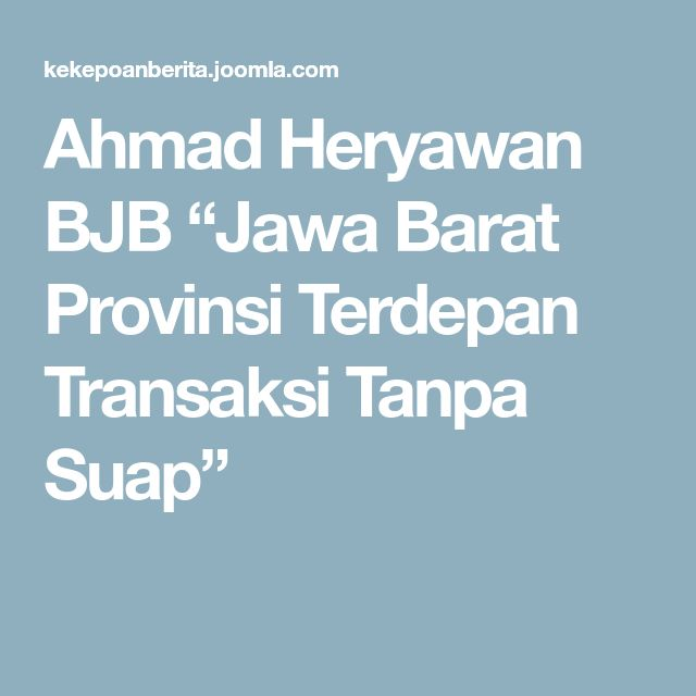 "Ahmad Heryawan BJB ""Jawa Barat Provinsi Terdepan Transaksi Tanpa Suap"""